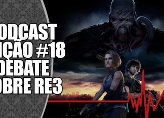 Podcast #18, Os Problemas de Resident Evil 3 Remake